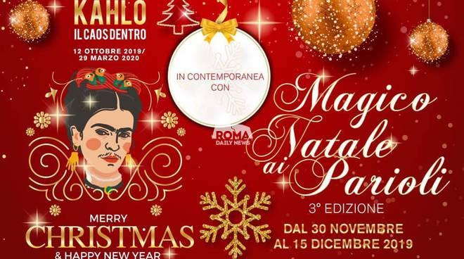 Magico Natale ai Parioli 3a Edizione & Frida Kahlo Il caos dentro