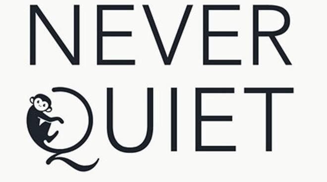 never quiet